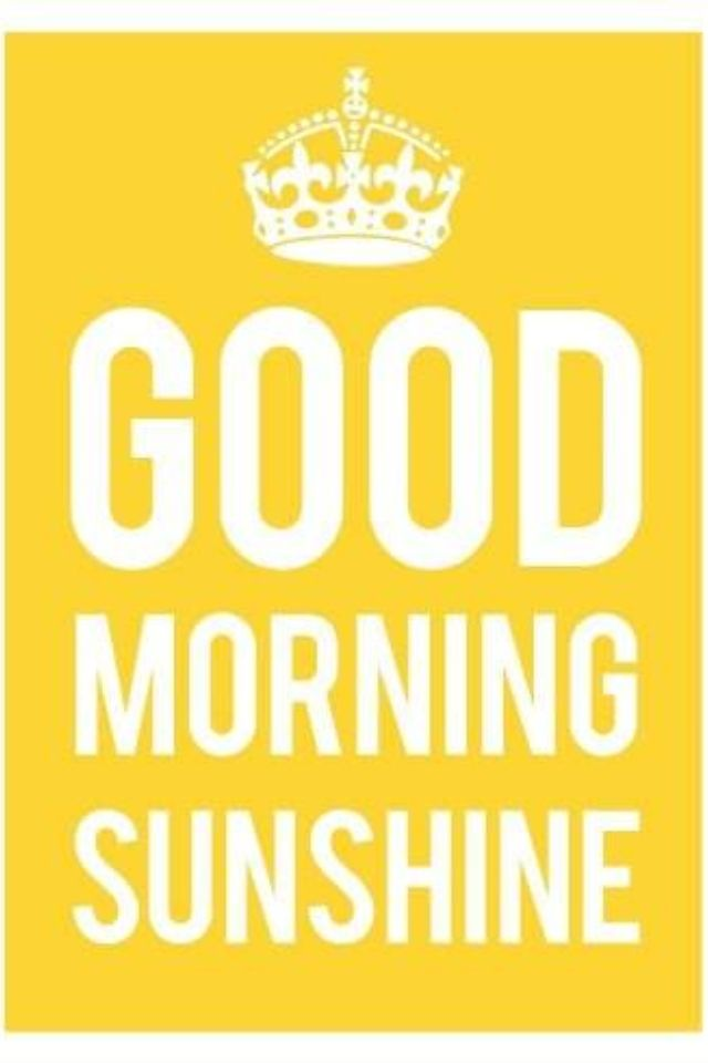 Good Morning Sunshine...
